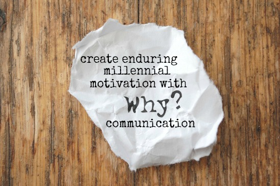 "CREATE ENDURING MILLENNIAL MOTIVATION WITH ""WHY"" COMMUNICATION"